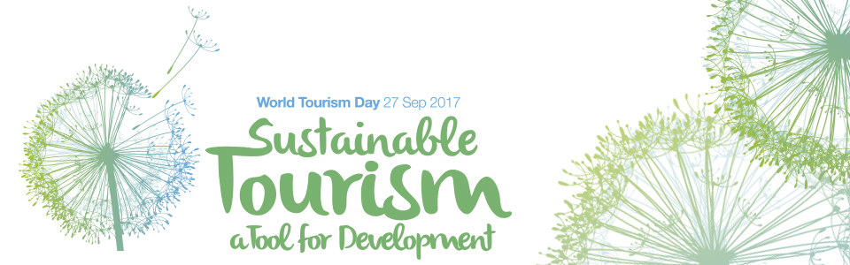 UNWTO has called on the World Tourism Day 2017 the theme of Sustainable Tourism – a Tool for Development. Celebrated in line with the 2017 International Year of Sustainable Tourism